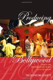 Producing Bollywood: Inside the Contemporary Hindi Film Industry