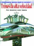 Trenes De Alta Velocidad Por Dentro Y Por Fuera (Tecnologia: Mapas Para El Futuro) (Spanish Edition)