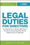 Legal Duties for Directors: An Association Board Member's Guide to Avoiding Risk While Advancing the Mission