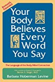 Your Body Believes Every Word You Say: The Language of the Bodymind Connection, Revised and Expanded Edition