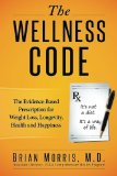 The Wellness Code: The Evidence-Based Prescription for Weight Loss, Longevity, Health and Happiness