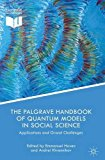The Palgrave Handbook of Quantum Models in Social Science: Applications and Grand Challenges