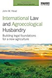 International Law and Agroecological Husbandry: Building legal foundations for a new agriculture (Earthscan Food and Agriculture)