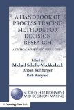 A Handbook of Process Tracing Methods for Decision Research: A Critical Review and User's Guide (The Society for Judgment and Decision Making Series)