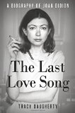 The Last Love Song: A Biography of Joan Didion