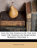 Life in the Forests of the Far East, or Travels in Northern Borneo, Volume 1...