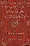 Scott's Last Expedition, Vol. 2 of 2: Being the Reports of the Journeys and the Scientific Work Undertaken by Dr. E. A. Wilson and the Surviving Members of the Expedition (Classic Reprint)