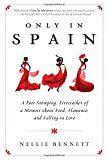 Only in Spain: A Foot-Stomping, Firecracker of a Memoir about Food, Flamenco, and Falling in Love
