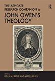 The Ashgate Research Companion to John Owen's Theology (Ashgate Research Companions)