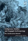 Indigenous Studies and Engaged Anthropology: The Collaborative Moment