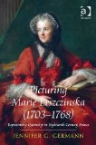Picturing Marie Leszczinska (1703-1768): Representing Queenship in Eighteenth-Century France