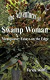 The Adventures of Swamp Woman: Menopause - Essays on the Edge