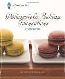 Le Cordon Bleu P tisserie and Baking Foundations Classic Recipes