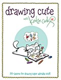 Drawing Cute with Katie Cook: 100+ Lessons for Drawing Super Adorable Stuff