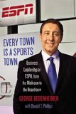 Every Town Is a Sports Town: Business Leadership at ESPN, from the Mailroom to the Boardroom