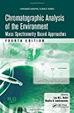 Chromatographic Analysis of the Environment: Mass Spectrometry Based Approaches, Fourth Edition (Chromatographic Science Series)