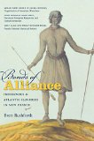 Bonds of Alliance: Indigenous and Atlantic Slaveries in New France (Published for the Omohundro Institute of Early American History and Culture, Williamsburg, Virginia)