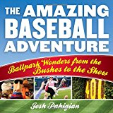 The Amazing Baseball Adventure: Ballpark Wonders from the Bushes to the Show
