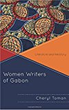 Women Writers of Gabon: Literature and Herstory (After the Empire: The Francophone World and Postcolonial France)