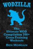 WODZILLA: The Ultimate WOD Compilation 700  Cross Training Workouts