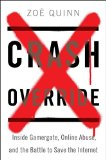 Crash Override: Inside Gamergate, Online Abuse, and the Battle to Save the Internet