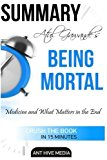 Atul Gawande's  Being Mortal: Medicine and What Matters in the End  Summary & Analysis