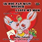 Ik hou van mijn moeder I Love My Mom: Dutch English Bilingual Edition (Dutch English Bilingual Collection) (Dutch Edition)