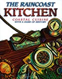 The Raincoast Kitchen: Coastal Cuisine with a Dash of History