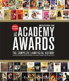 The Academy Awards : The Complete Unofficial History -- Revised and Up-To-Date