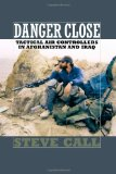 Danger Close: Tactical Air Controllers in Afghanistan and Iraq (Williams-Ford Texas A&M University Military History Series)