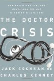The Doctor Crisis: How Physicians Can, and Must, Lead the Way to Better Health Care