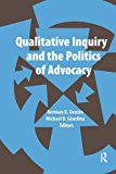 Qualitative Inquiry and the Politics of Advocacy (International Congress of Qualitative Inquiry Series)