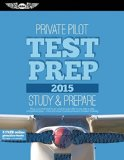 Private Pilot Test Prep 2015: Study & Prepare: Pass your test and know what is essential to become a safe, competent pilot - from the most trusted source in aviation training (Test Prep series)