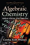 Algebraic Chemistry: Applications and Origins (Chemical Engineering Methods and Technology)
