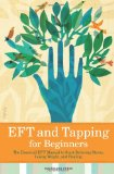 Eft and Tapping for Beginners: The Essential Eft Manual to Start Relieving Stress, Losing Weight, and Healing