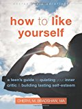 How to Like Yourself: A Teen's Guide to Quieting Your Inner Critic and Building Lasting Self-Esteem (The Instant Help Solutions Series)