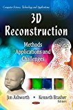 3D Reconstruction: Methods, Applications and Challenges (Computer Science, Technology and Applications)