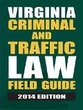 Virginia Criminal and Traffic Law Field Guide (2014)