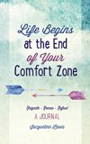 Life Begins at the End of Your Comfort Zone: A Journal to Reignite, Renew, and Refuel your Life