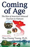 Coming of Age: The Rise of American Inbound Tourism in Vietnam (Hospitality, Tourism and Marketing Studies)