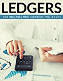 Ledgers For Bookkeeping: (Accounting is Fun)