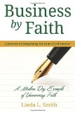 Business by Faith Vol. I: A Journey of Integrating the Four D's of Success (Volume 1)