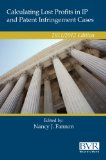 Calculating Lost Profits in IP and Patent Infringement Cases  2011/2012 Edition