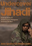 Undercover Jihadi: Inside the Toronto 18 - Al Qaeda Inspired, Homegrown Terrorism in the West