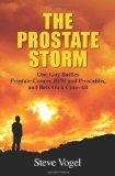 The Prostate Storm: One Guy Battles Prostate Cancer, BPH and Prostatitis, and Bets On a Cure-All