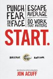 Start: Punch Fear in the Face, Escape Average and Do Work that Matters