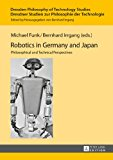 Robotics in Germany and Japan: Philosophical and Technical Perspectives (Dresden Philosophy of Technology Studies / Dresdner Studien zur Philosophie der Technologie)