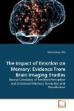 The Impact of Emotion on Memory: Evidence From Brain Imaging Studies: Neural Correlates of Emotion Perception and Emotional Memory Formation and Recollection
